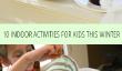 10 activités d'intérieur pour les enfants cet hiver