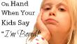 """Ennui Basket: Que avoir en main pour quand vos enfants dire «je suis Bored"""""""