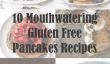 Recettes Pancake 10 Mouthwatering sans gluten