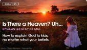 Est-il un paradis?  Euh ... Comment expliquer Dieu pour les jeunes enfants, même si vous n'êtes pas sûr de ce que vous croyez.