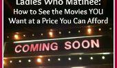 Ladies Who Matinee: Voir les films que vous voulez à un prix abordable