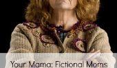 Nos préférées mamans fictifs et pourquoi ils ne pourraient jamais être réel