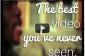 La meilleure vidéo Vous avez jamais vu