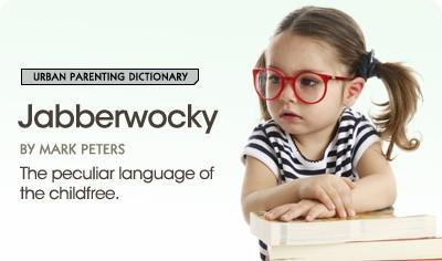 Jabberwocky de Babble explique le langage particulier de la culture sans enfant.